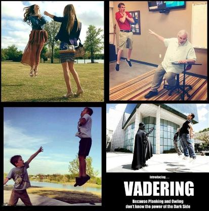 New Craze called Vadering ( like in Star Wars )