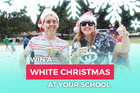 Win a White Christmas at your school!
